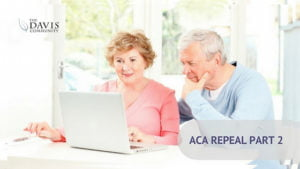 Wondering how the ACA repeal with affect you? Here are the details about what you can expect.
