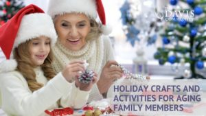 Enjoy the festivities with these 7 holiday crafts and activities with aging family members.