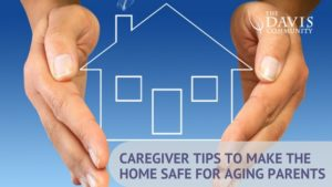 Caregiver Tips to Make the Home Safe for Aging Parents