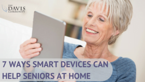 Smart devices can be a huge help to independent seniors living at home.