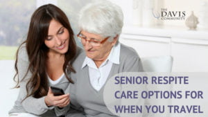 Need a vacation? Here are some senior respite care options for you to consider!