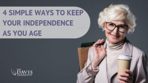 Here are 4 ways to keep your independence as you age.