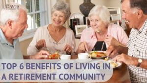 Is a retirement community right for you? Check out these 6 benefits to help you decide.