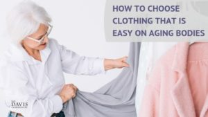 Here are some tips to help you choose clothing that is easy to put on.