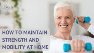 At home exercises can help you maintain strength and mobility.