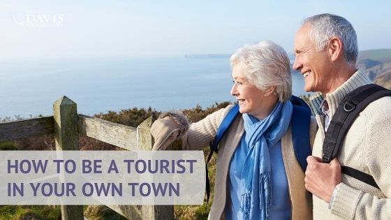 You can enjoy being a tourist in your own town.